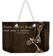 People Tend To Forget That Play Is Serious Weekender Tote Bag by Edward Fielding