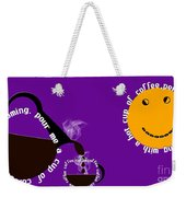 Perk Up With A Cup Of Coffee 9 Weekender Tote Bag