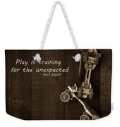 Play Is Training For The Unexpected Weekender Tote Bag