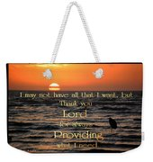 Providing What I Need Weekender Tote Bag