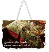 Quilts Are Like Friends A Great Source Of Comfort Weekender Tote Bag