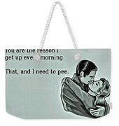Reason For Getting Up Weekender Tote Bag