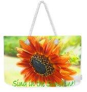 Sing In The Sunshine Weekender Tote Bag