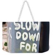 Slow Down Weekender Tote Bag