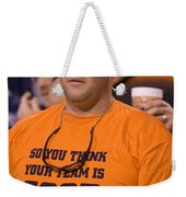 So You Think Your Team Is Good Weekender Tote Bag