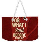 Sorry For What I Said IIi Weekender Tote Bag