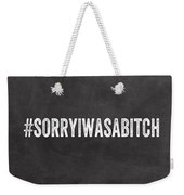 Sorry I Was A Bitch Card- Greeting Card Weekender Tote Bag