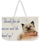 Thanks For The Rescue And The Hand Up Weekender Tote Bag by Andee Design