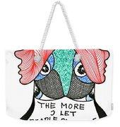 The More I Let People Be People... Weekender Tote Bag
