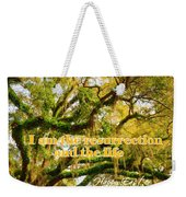 The Resurrection And The Life Weekender Tote Bag