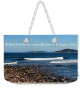 The Time To Be Happy Is Now Weekender Tote Bag