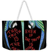 The Truth Is The Truth... Weekender Tote Bag