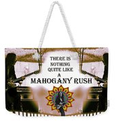 There Is Nothing Quite Like A Mahogany Rush Weekender Tote Bag