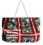 There's Nothing That A Day Of Quilting Won't Cure Weekender Tote Bag