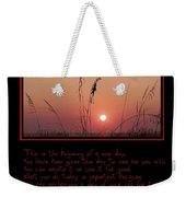 This Is The Beginning Of A New Day Weekender Tote Bag by Bill Cannon