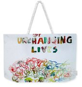 Tied To A Mechanism Of Unchanging Lives Weekender Tote Bag