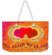 Till Death Do Us Part Weekender Tote Bag