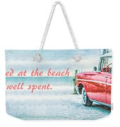 Time Wasted At The Beach Is Time Well Spent Weekender Tote Bag