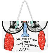 To Get What You Want Weekender Tote Bag