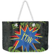 Today I Will Be... Weekender Tote Bag