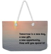 Tomorrow Is A New Day Weekender Tote Bag