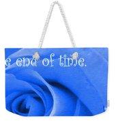 Until The End Of Time Weekender Tote Bag