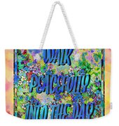 Walk Peacefully Into The Day 2 Weekender Tote Bag