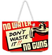 War Poster - Ww2 - No Water No Guns Weekender Tote Bag