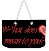 What Does Love Mean To You Weekender Tote Bag