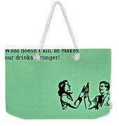 What Doesn't Kill You Weekender Tote Bag