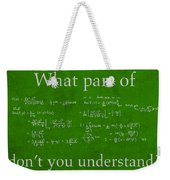 What Part Don't You Understand Math Formula Humor Poster Weekender Tote Bag