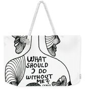 What Should I Do Without Me Weekender Tote Bag