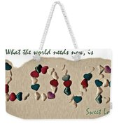 What The World Needs Now Is Love Sweet Love Weekender Tote Bag