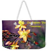 What You Do Today... Weekender Tote Bag