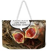 Where Have You Been Greeting Card Weekender Tote Bag