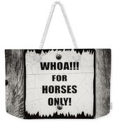 Whoa For Horses Only Sign In Black And White Weekender Tote Bag