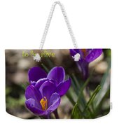 Winter Is Over - Spring Has Arrived Weekender Tote Bag