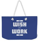 Wish For Work Motivational Quotes Poster Weekender Tote Bag