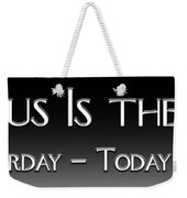 Yesterday Today Forever Weekender Tote Bag by Carolyn Marshall