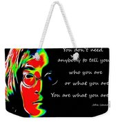 You Are What You Are Weekender Tote Bag
