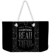 You Make Everything Beautiful Weekender Tote Bag