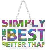 You're Simply The Best Weekender Tote Bag
