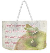 You've Got To Go Out On A Limb Weekender Tote Bag