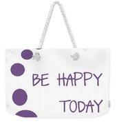 Be Happy Today In Purple Weekender Tote Bag