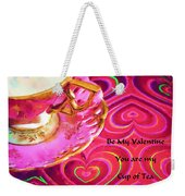 Be My Valentine You Are My Cup Of Tea Weekender Tote Bag