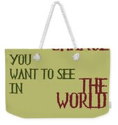 Be The Change Weekender Tote Bag by Georgia Fowler