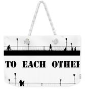 Build A Bridge To Each Other Weekender Tote Bag