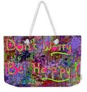 Dont Worry Be Happy II Weekender Tote Bag