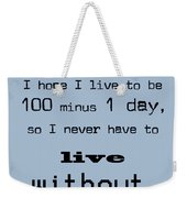 If You Live To Be 100 - Blue Weekender Tote Bag