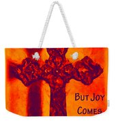 Joy Comes Weekender Tote Bag
